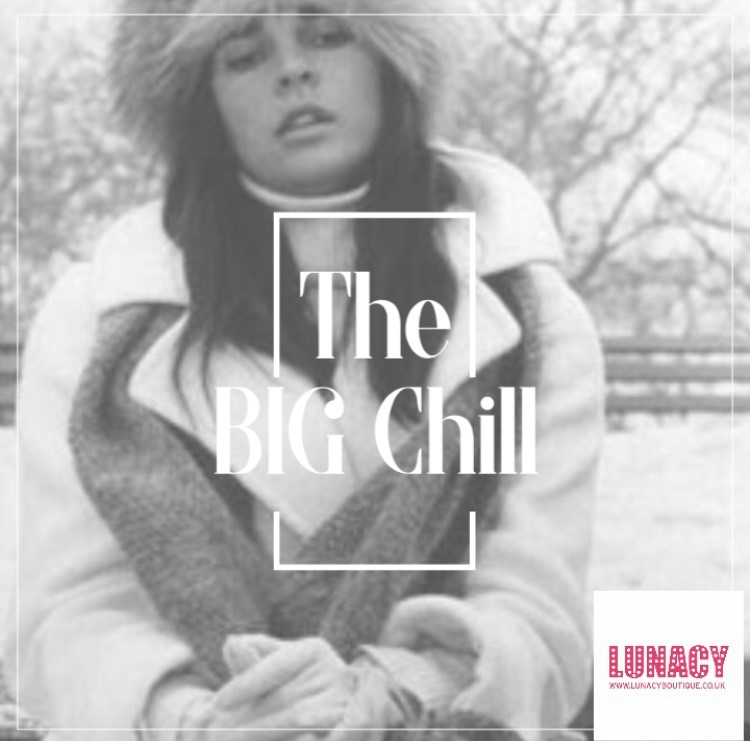 Blog No. 7 The Big Chill - Fashion and Lifestyle Blog - Lunacy Boutique